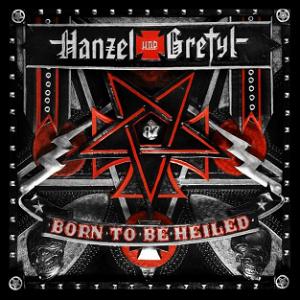 Hanzel und Gretyl - Born To Be Hailed (2012)