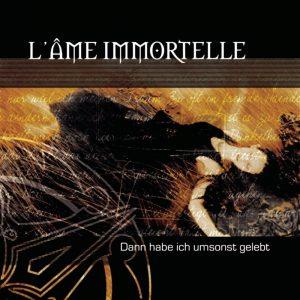 L'âme Immortelle -Dann Habe Ich Umsonst Gelebt